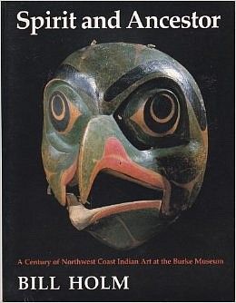Bill Holm, Spirit and Ancestor: A Century of Northwest Coast Indian Art at the Burke Museum 1987