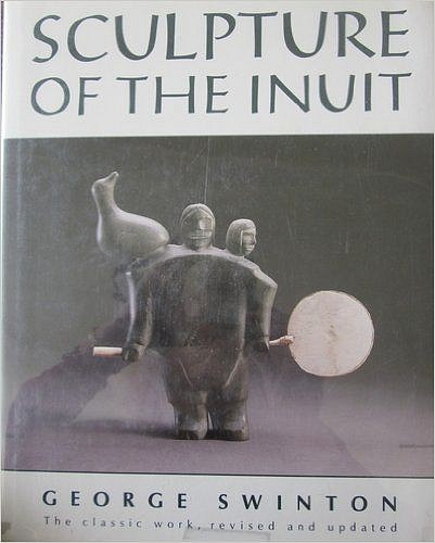George Swinton, Sculpture of the Inuit (2d Ed.)