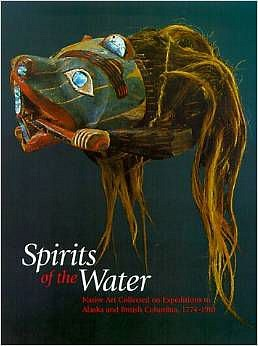 Steven C. Brown, Spirits of the Water: Native Art Collected on Expeditions to Alaska and British Columbia, 1774-1910