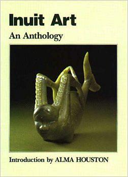 Alma Houston, Inuit Art: An Anthology