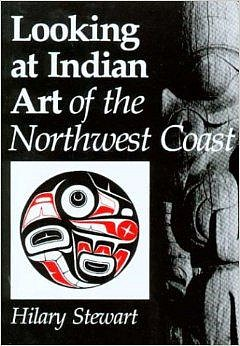 Hilary Stewart, Looking at Indian Art of the Northwest Coast