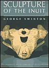 George Swinton, Sculpture of the Inuit (3d Ed.)