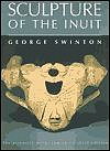 George Swinton, Sculpture of the Inuit (3d Ed.)